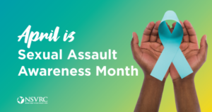 "Pair of hands holding the Sexual Assault teal ribbon. ""April is Sexual Assault Awareness month"" written on the left side of the image."